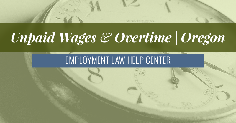 Oregon Unpaid Wages and Overtime - OR Employment Law Help